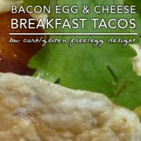 Bacon Egg and Cheese Breakfast Taco – Low Carb | Gluten Free