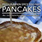 An Egg Fast Recipe | Psylli Pumpkin Spice Pancakes with Salted Caramel Syrup