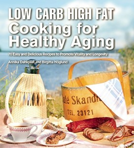 LCHF Cooking For Healthy Aging by Birgitta Hoglund