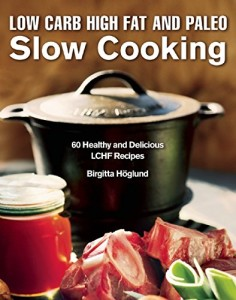 LCHF Slow Cooking by Birgitta Hoglund